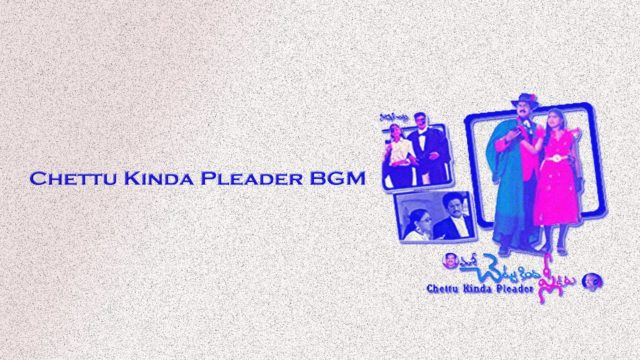 Chettu Kinda Pleader Movie BGM
